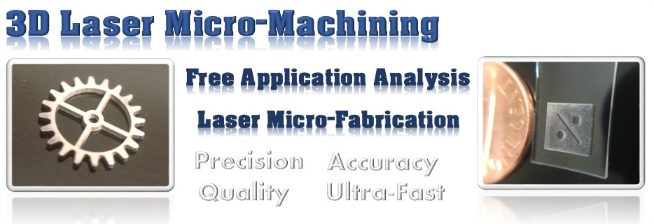 Laser micromachining for 3D rapid prototyping through laser ablation.